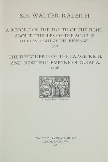 The Fight About the Iles of the Acores, 1591, and The Discouerie of Guiana, by Sir Walter Raleigh